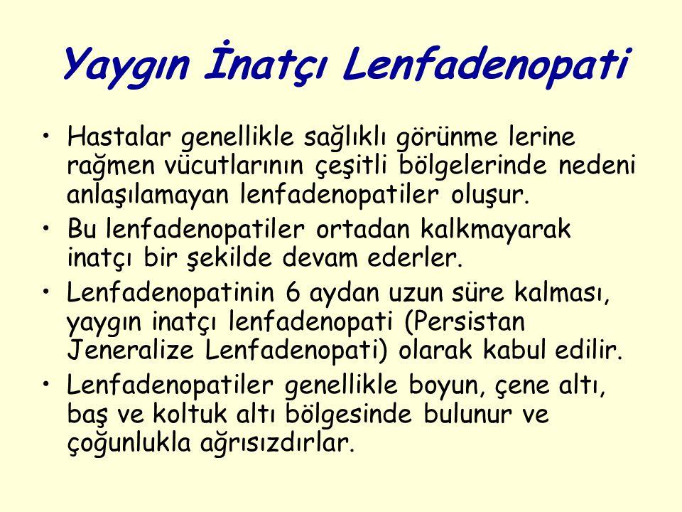 Yaygın İnatçı Lenfadenopati Hastalar genellikle sağlıklı görünme lerine rağmen vücutlarının çeşitli bölgelerinde nedeni anlaşılamayan lenfadenopatiler