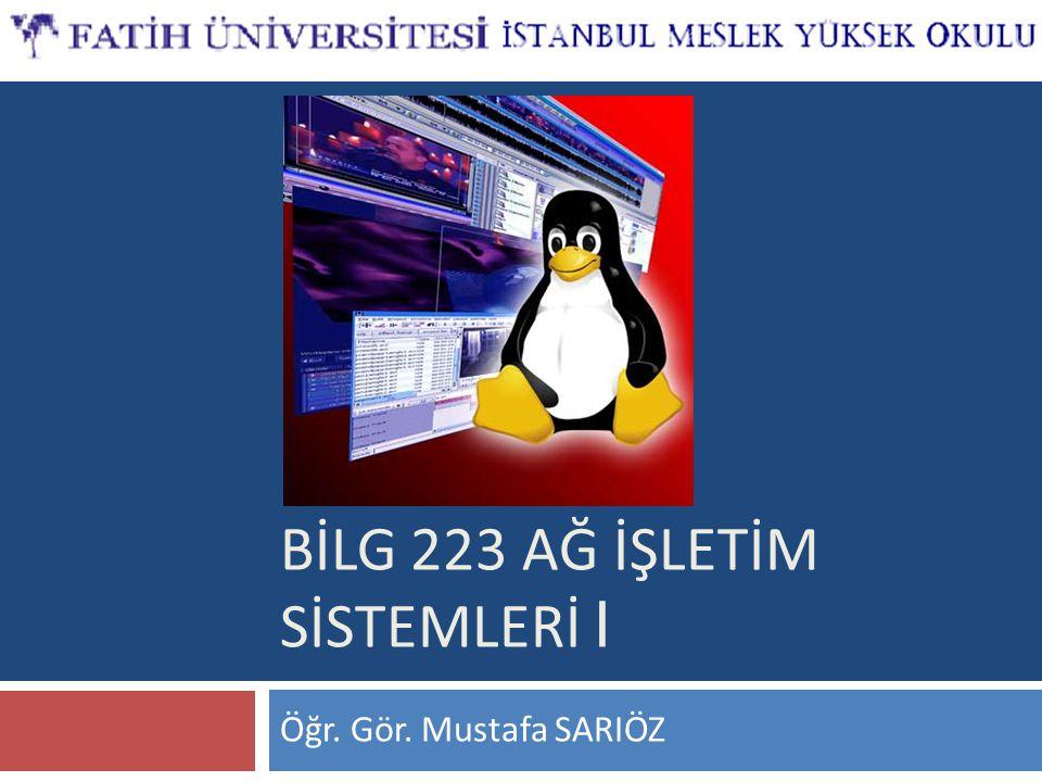 BİLG 223 AĞ İŞLETİM SİSTEMLERİ I Öğr. Gör. Mustafa SARIÖZ