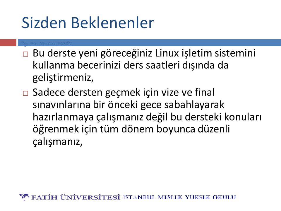 Sizden Beklenenler  Bu derste yeni göreceğiniz Linux işletim sistemini kullanma becerinizi ders saatleri dışında da geliştirmeniz,  Sadece dersten g