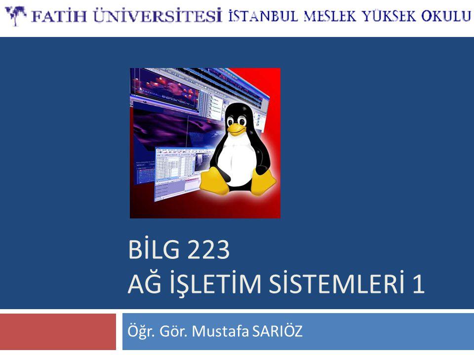 BİLG 223 AĞ İŞLETİM SİSTEMLERİ 1 Öğr. Gör. Mustafa SARIÖZ