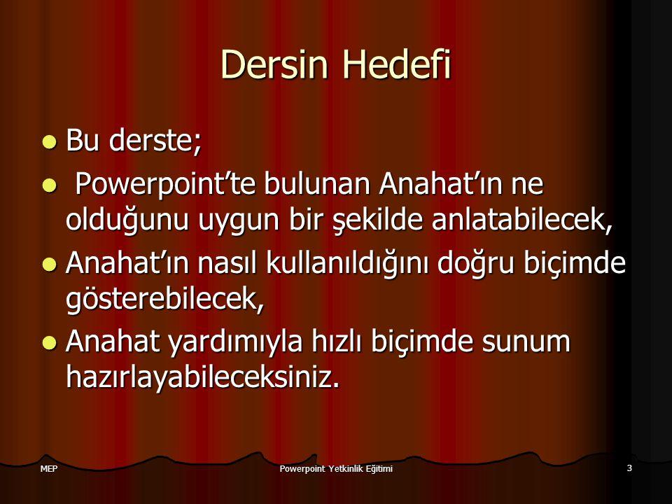 Powerpoint Yetkinlik Eğitimi 3 MEP Dersin Hedefi Bu derste; Bu derste; Powerpoint'te bulunan Anahat'ın ne olduğunu uygun bir şekilde anlatabilecek, Po