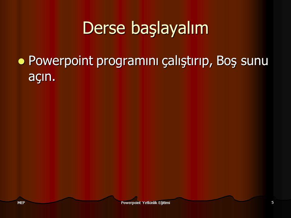 Powerpoint Yetkinlik Eğitimi 5 MEP Derse başlayalım Powerpoint programını çalıştırıp, Boş sunu açın. Powerpoint programını çalıştırıp, Boş sunu açın.