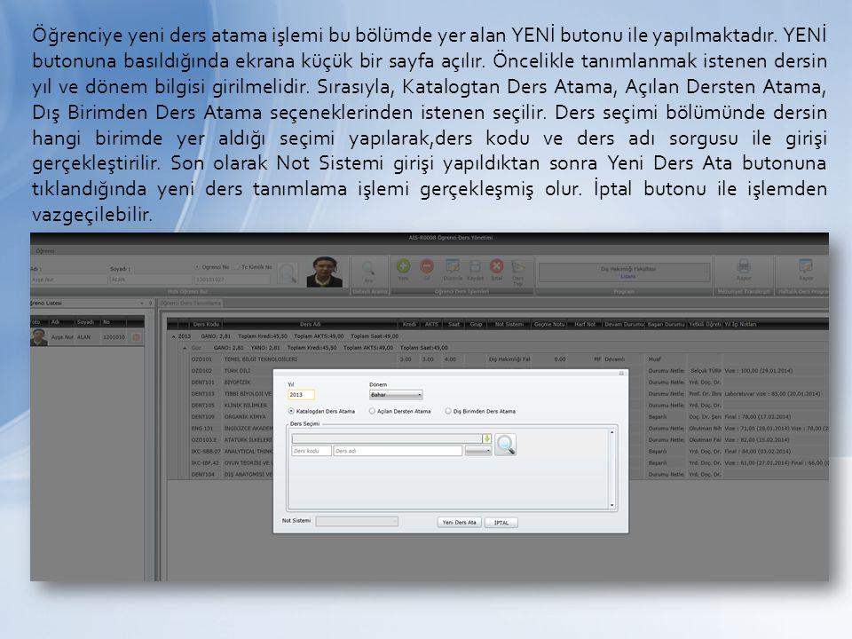 Öğrenciye yeni ders atama işlemi bu bölümde yer alan YENİ butonu ile yapılmaktadır. YENİ butonuna basıldığında ekrana küçük bir sayfa açılır. Öncelikl