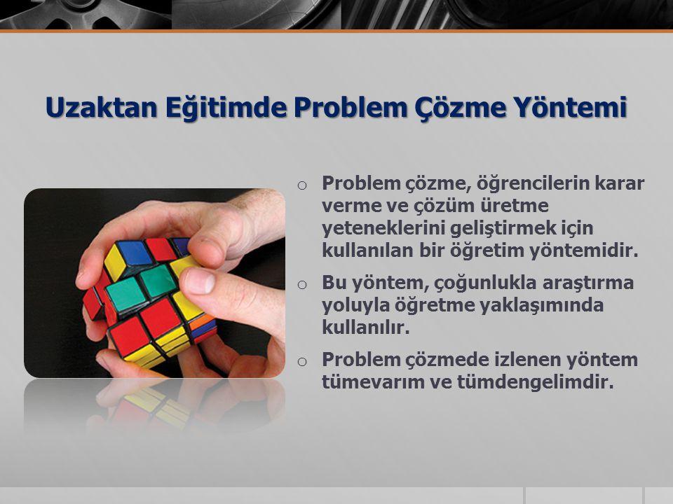 Uzaktan Eğitimde Problem Çözme Yöntemi o Problem çözme, öğrencilerin karar verme ve çözüm üretme yeteneklerini geliştirmek için kullanılan bir öğretim