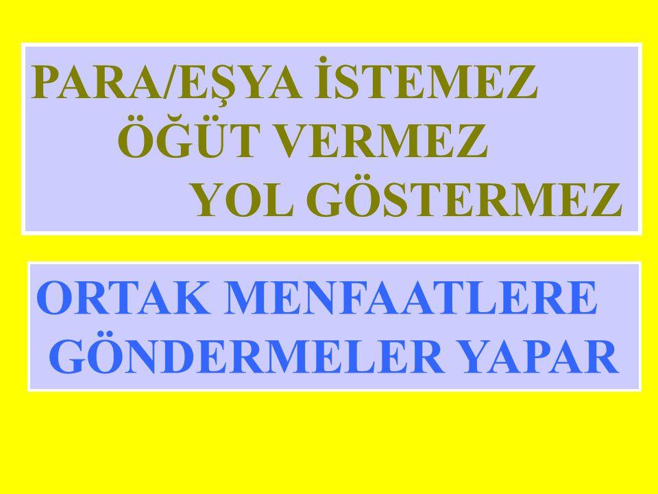 PARA/EŞYA İSTEMEZ ÖĞÜT VERMEZ YOL GÖSTERMEZ ORTAK MENFAATLERE GÖNDERMELER YAPAR