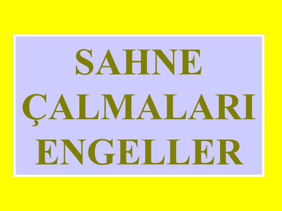 SAHNE ÇALMALARI ENGELLER