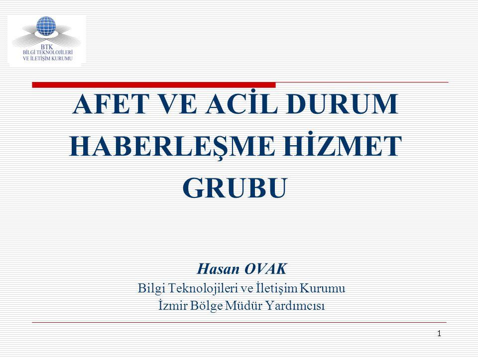 1 AFET VE ACİL DURUM HABERLEŞME HİZMET GRUBU Hasan OVAK Bilgi Teknolojileri ve İletişim Kurumu İzmir Bölge Müdür Yardımcısı