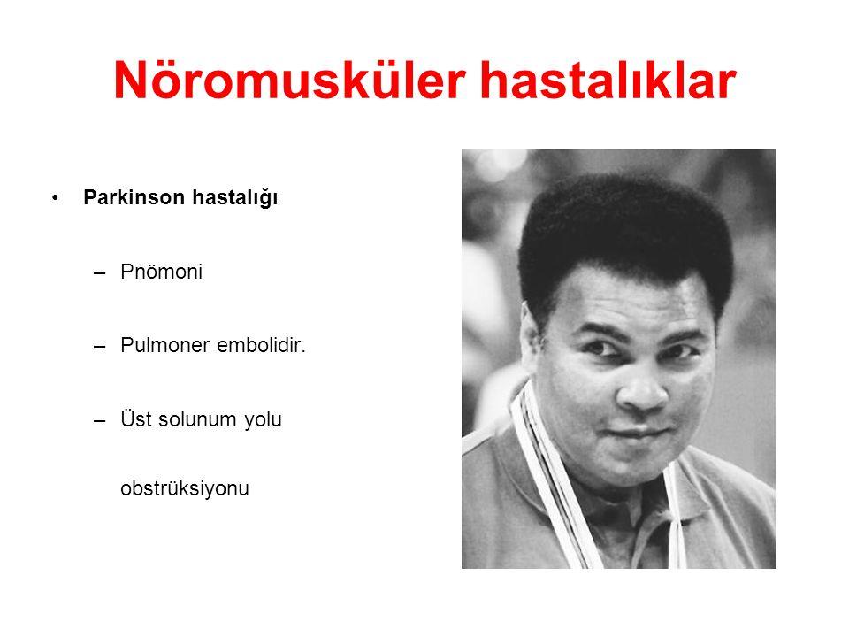 Nöromusküler hastalıklar Parkinson hastalığı –Pnömoni –Pulmoner embolidir. –Üst solunum yolu obstrüksiyonu