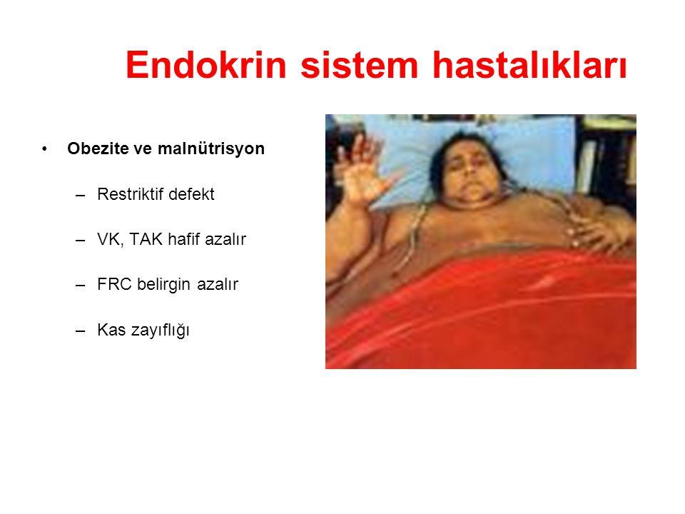 Endokrin sistem hastalıkları Obezite ve malnütrisyon –Restriktif defekt –VK, TAK hafif azalır –FRC belirgin azalır –Kas zayıflığı