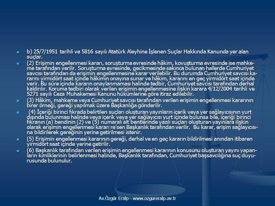 Av.Özgür Eralp - www.ozgureralp.av.tr b) 25/7/1951 tarihli ve 5816 sayılı Atatürk Aleyhine İşlenen Suçlar Hakkında Kanunda yer alan suç
