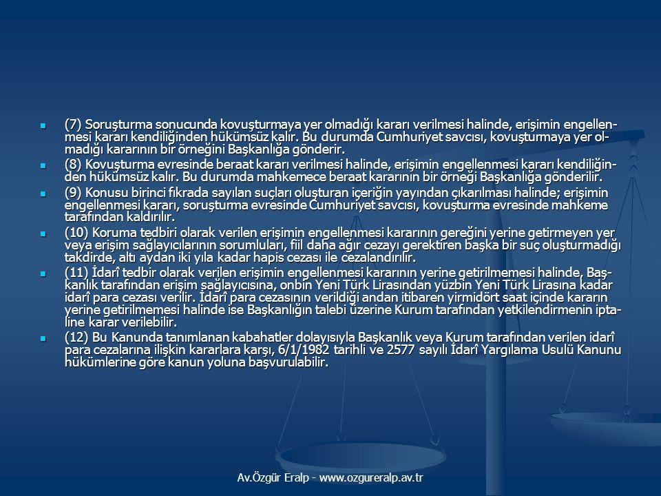 Av.Özgür Eralp - www.ozgureralp.av.tr (7) Soruşturma sonucunda kovuşturmaya yer olmadığı kararı verilmesi halinde, erişimin eng