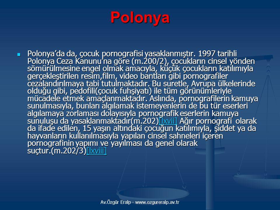 Av.Özgür Eralp - www.ozgureralp.av.tr Polonya Polonya'da da, çocuk pornografisi yasaklanmıştır. 1997 tarihli Polonya Ceza Kanunu'na göre (m.200/2), ço