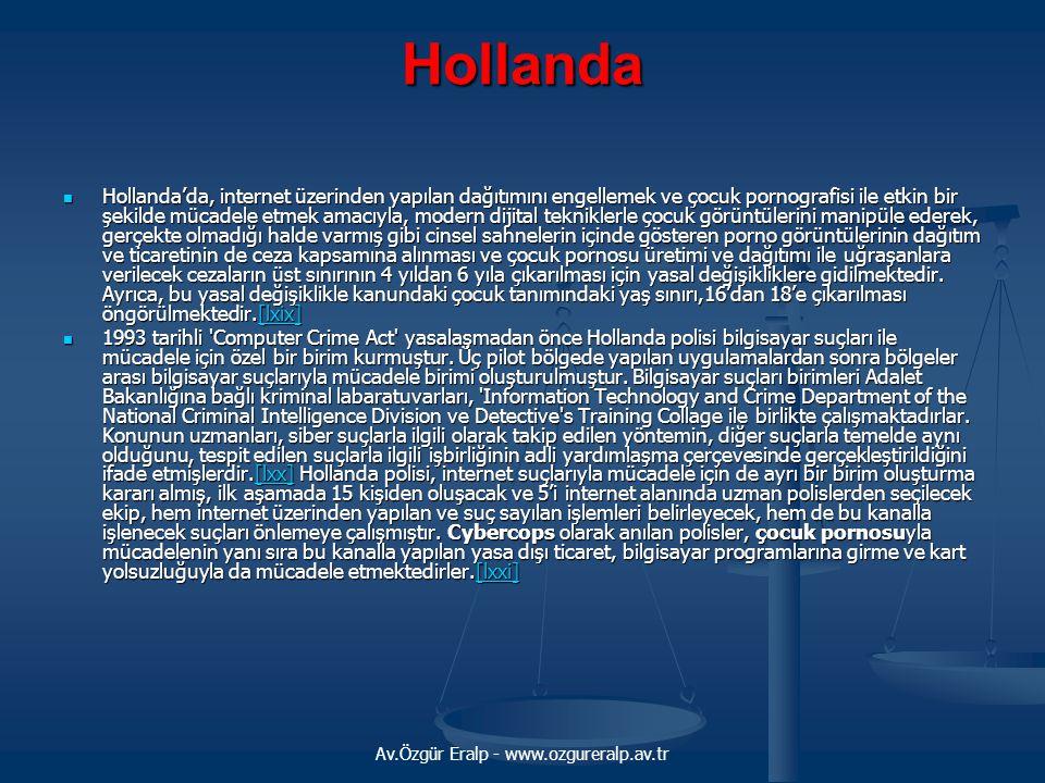 Av.Özgür Eralp - www.ozgureralp.av.tr Hollanda Hollanda'da, internet üzerinden yapılan dağıtımını engellemek ve çocuk pornografisi ile etkin bir şekil