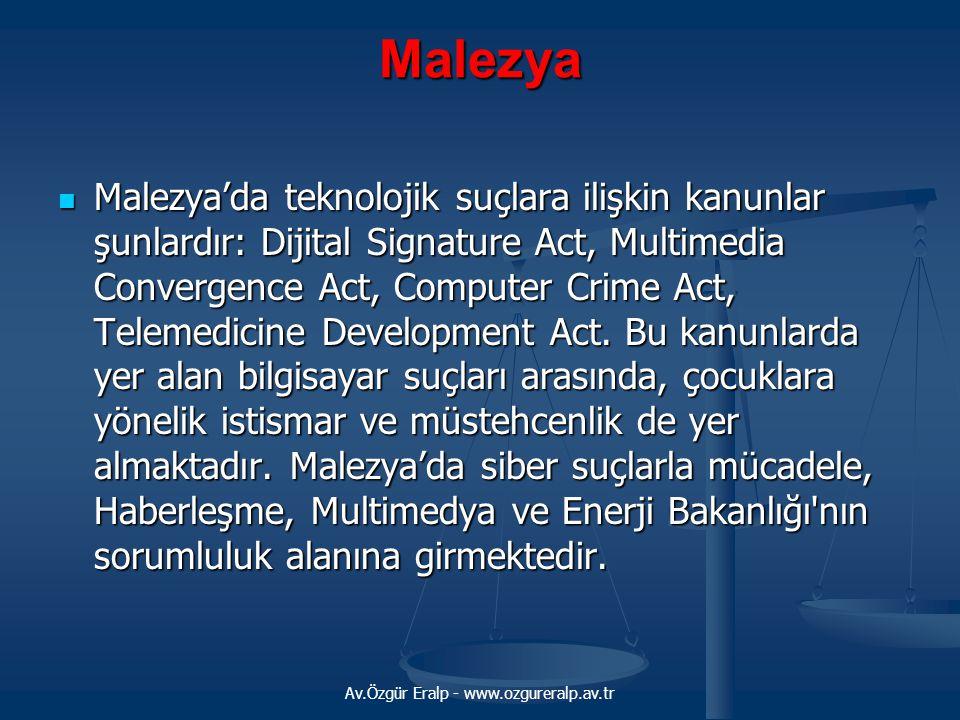 Av.Özgür Eralp - www.ozgureralp.av.tr Malezya Malezya'da teknolojik suçlara ilişkin kanunlar şunlardır: Dijital Signature Act, Multimedia Convergence