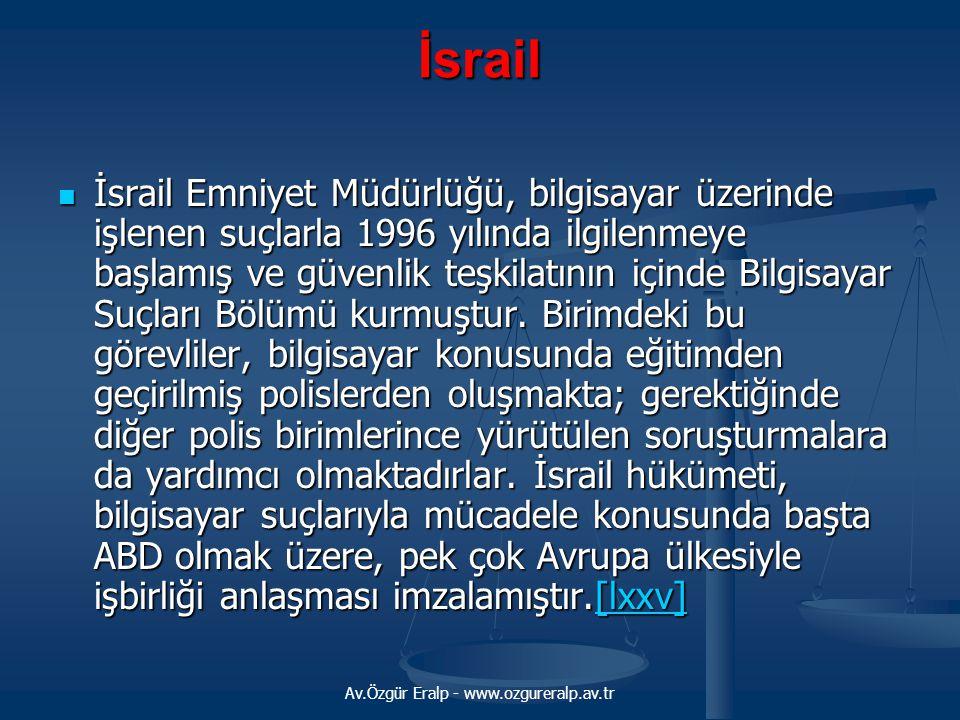 Av.Özgür Eralp - www.ozgureralp.av.tr İsrail İsrail Emniyet Müdürlüğü, bilgisayar üzerinde işlenen suçlarla 1996 yılında ilgilenmeye başlamış ve güven