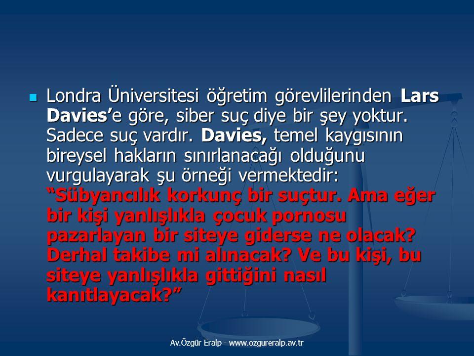 Av.Özgür Eralp - www.ozgureralp.av.tr Londra Üniversitesi öğretim görevlilerinden Lars Davies'e göre, siber suç diye bir şey yoktur. Sadece suç vardır