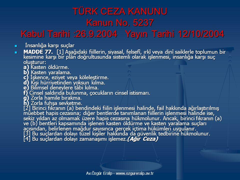 TÜRK CEZA KANUNU Kanun No. 5237 Kabul Tarihi :26.9.2004 Yayın Tarihi 12/10/2004 İnsanlığa karşı suçlar İnsanlığa karşı suçlar MADDE 77. [1] Aşağıdaki