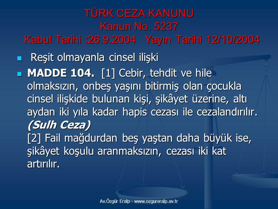 TÜRK CEZA KANUNU Kanun No. 5237 Kabul Tarihi :26.9.2004 Yayın Tarihi 12/10/2004 Reşit olmayanla cinsel ilişki Reşit olmayanla cinsel ilişki MADDE 104.