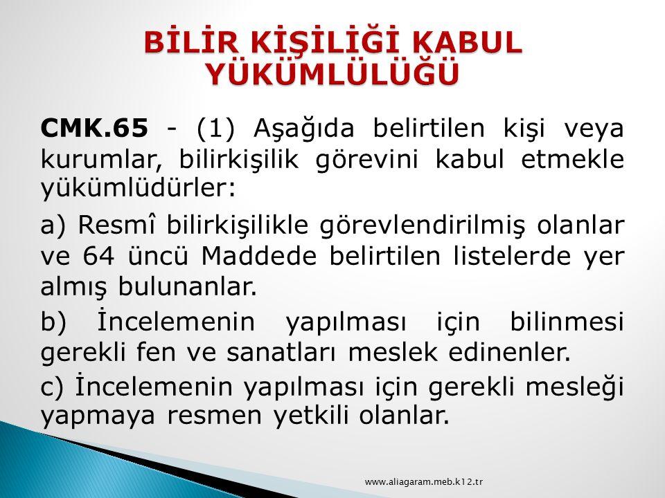 CMK.65 - (1) Aşağıda belirtilen kişi veya kurumlar, bilirkişilik görevini kabul etmekle yükümlüdürler: a) Resmî bilirkişilikle görevlendirilmiş olanla
