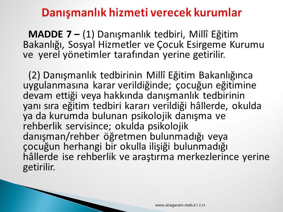 MADDE 7 – (1) Danışmanlık tedbiri, Millî Eğitim Bakanlığı, Sosyal Hizmetler ve Çocuk Esirgeme Kurumu ve yerel yönetimler tarafından yerine getirilir.