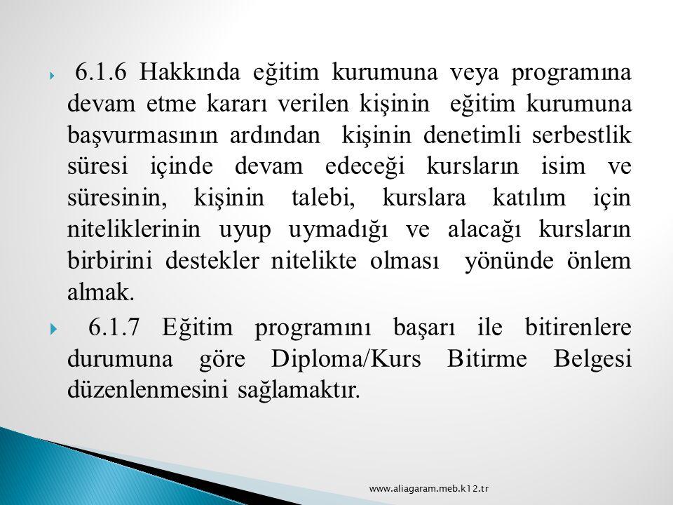  6.1.6 Hakkında eğitim kurumuna veya programına devam etme kararı verilen kişinin eğitim kurumuna başvurmasının ardından kişinin denetimli serbestlik
