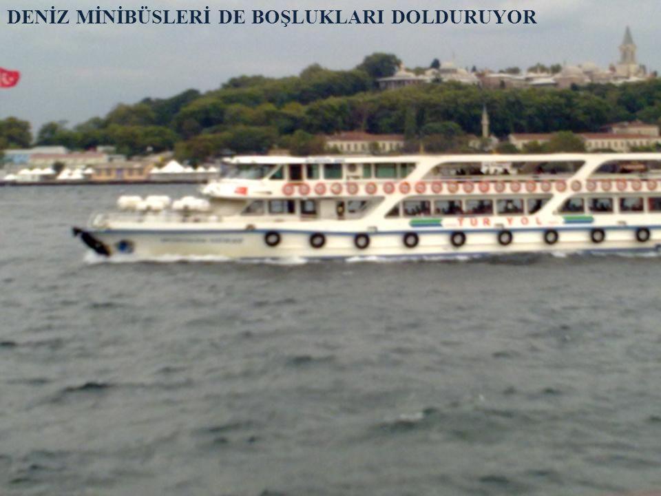DENİZ MİNİBÜSLERİ DE BOŞLUKLARI DOLDURUYOR