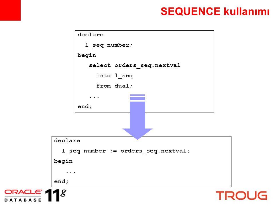 SQL motorundan PL/SQL işlev çağırımı iyileştirmesi function f_get_cnt (p_deptno in dept.deptno%type := null,p_loc in dept.loc%type := null ) return number SQL> select ename 2, f_get_cnt (p_loc => 'NEW YORK') 3 from emp 4 /