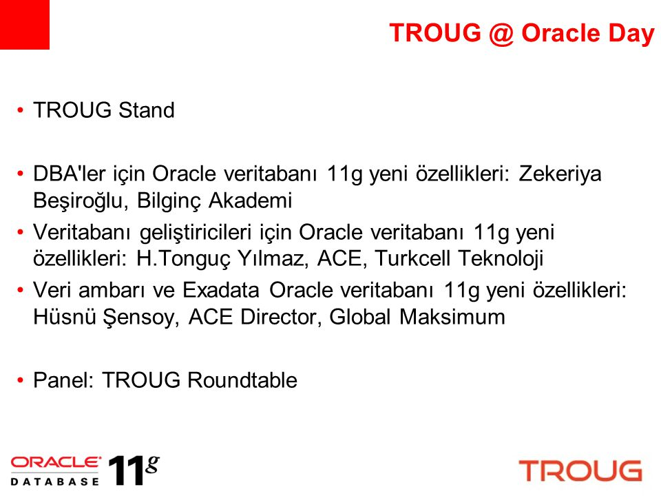 TROUG @ Oracle Day TROUG Stand DBA'ler için Oracle veritabanı 11g yeni özellikleri: Zekeriya Beşiroğlu, Bilginç Akademi Veritabanı geliştiricileri içi