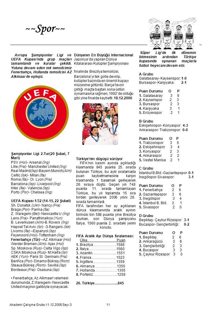 11 Avrupa Şampiyonlar Ligi ve UEFA Kupası'nda grup maçları tamamlandı ve kuralar çekildi. Yoluna devam eden tek temsilcimiz Fenerbahçe, Hollanda temsi