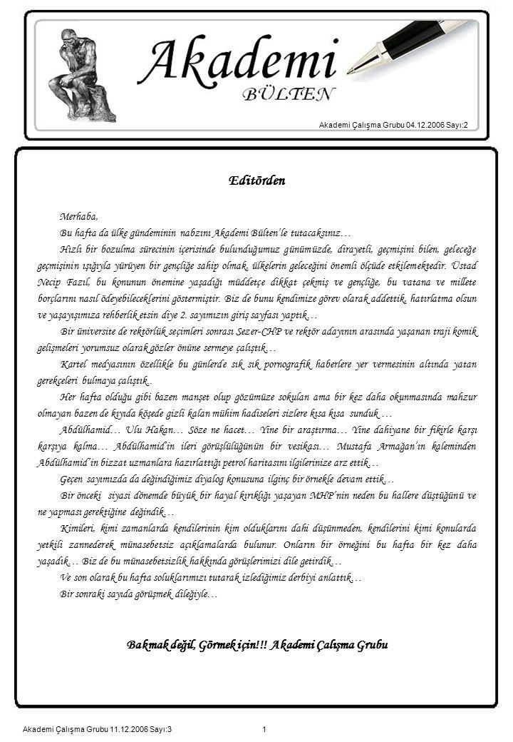 1 Akademi Çalışma Grubu 04.12.2006 Sayı:2 Editörden Merhaba, Bu hafta da ülke gündeminin nabzını Akademi Bülten'le tutacaksınız… Hızlı bir bozulma sür