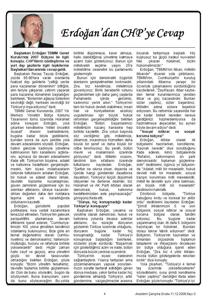 4 Başbakan Erdoğan TBMM Genel Kurulu'nda 2007 Bütçesi ile ilgili konuştu. CHP'lilerin özelleştirme ve yurt dışı gezilerle ilgili tepkilerine Başbakan'