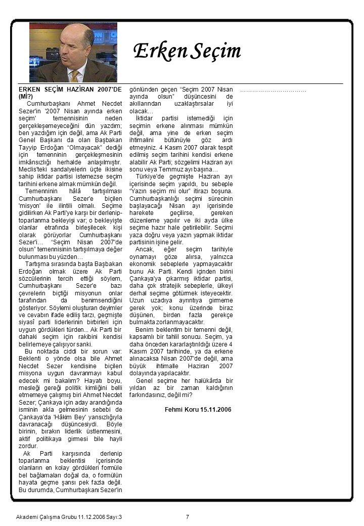 7 ERKEN SEÇİM HAZİRAN 2007'DE (Mİ?) Cumhurbaşkanı Ahmet Necdet Sezer'in '2007 Nisan ayında erken seçim' temennisinin neden gerçekleşemeyeceğini dün ya