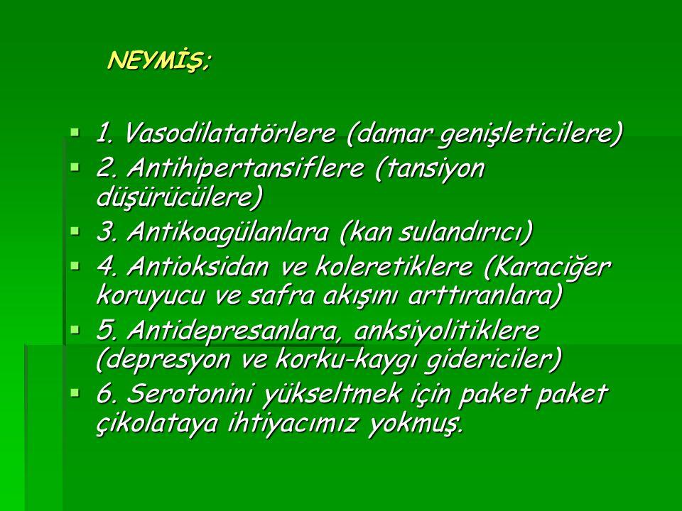 NEYMİŞ;  1. Vasodilatatörlere (damar genişleticilere)  2. Antihipertansiflere (tansiyon düşürücülere)  3. Antikoagülanlara (kan sulandırıcı)  4. A