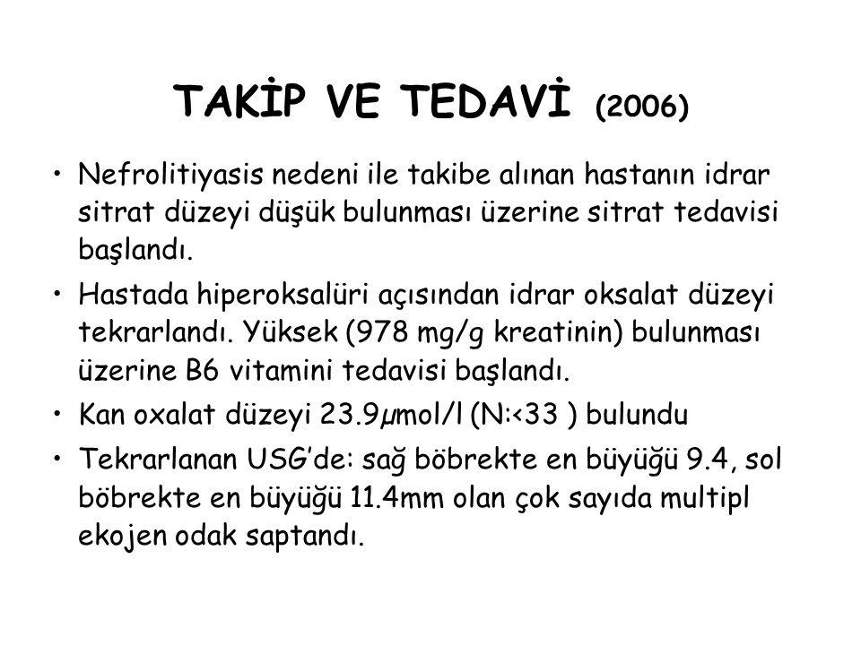 TAKİP VE TEDAVİ (2006) Nefrolitiyasis nedeni ile takibe alınan hastanın idrar sitrat düzeyi düşük bulunması üzerine sitrat tedavisi başlandı. Hastada