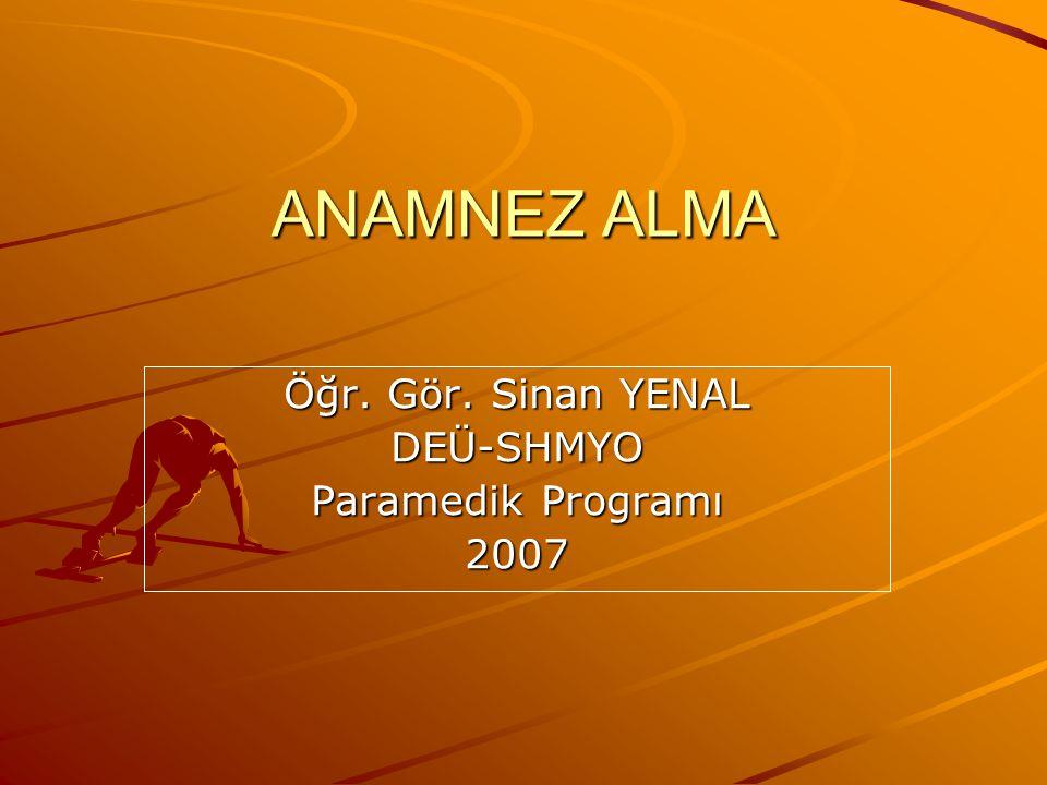 ANAMNEZ ALMA Öğr. Gör. Sinan YENAL DEÜ-SHMYO Paramedik Programı 2007