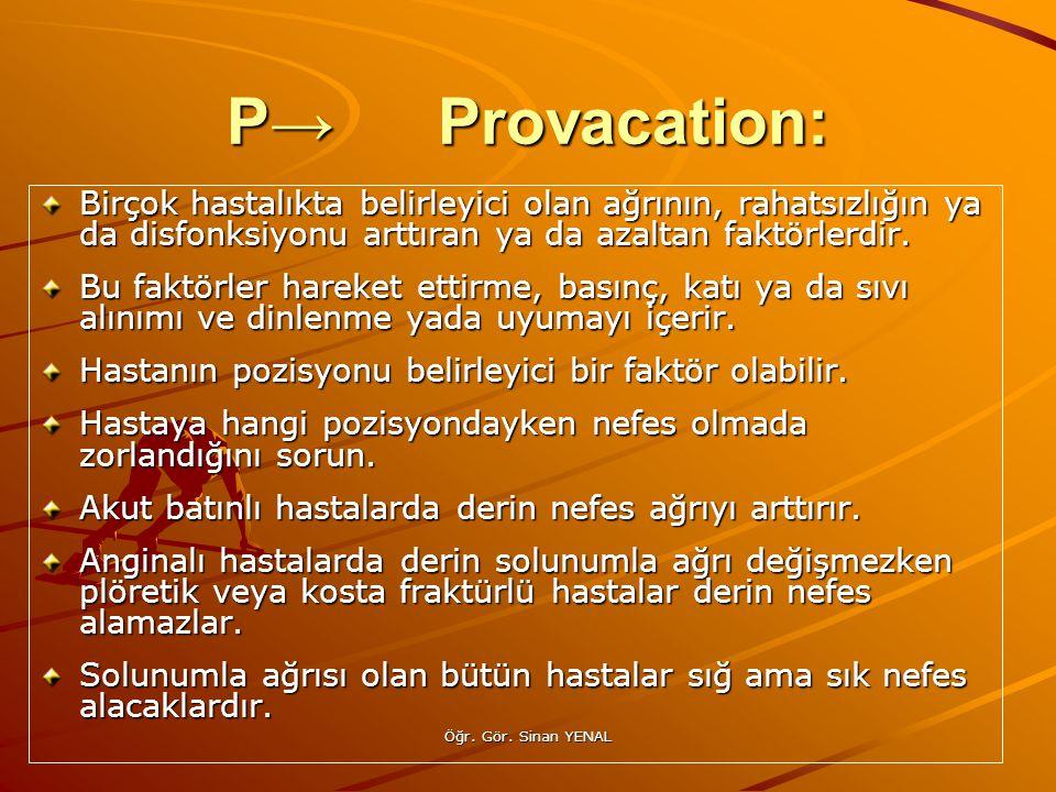 Öğr. Gör. Sinan YENAL P→Provacation: Birçok hastalıkta belirleyici olan ağrının, rahatsızlığın ya da disfonksiyonu arttıran ya da azaltan faktörlerdir