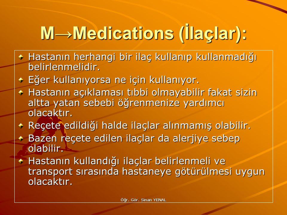 Öğr. Gör. Sinan YENAL M→Medications (İlaçlar): Hastanın herhangi bir ilaç kullanıp kullanmadığı belirlenmelidir. Eğer kullanıyorsa ne için kullanıyor.