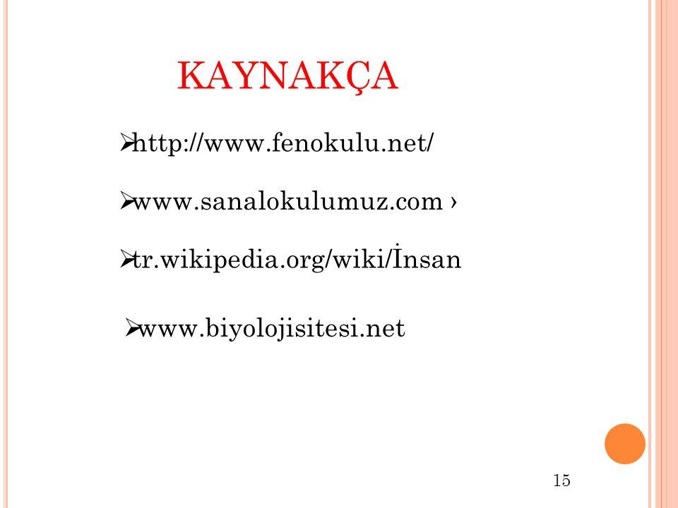 KAYNAKÇA  http://www.fenokulu.net/  www.sanalokulumuz.com ›  tr.wikipedia.org/wiki/İnsan  www.biyolojisitesi.net 15