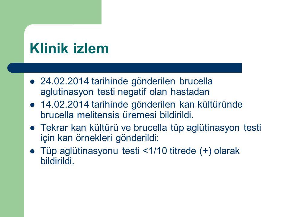 Klinik izlem 24.02.2014 tarihinde gönderilen brucella aglutinasyon testi negatif olan hastadan 14.02.2014 tarihinde gönderilen kan kültüründe brucella