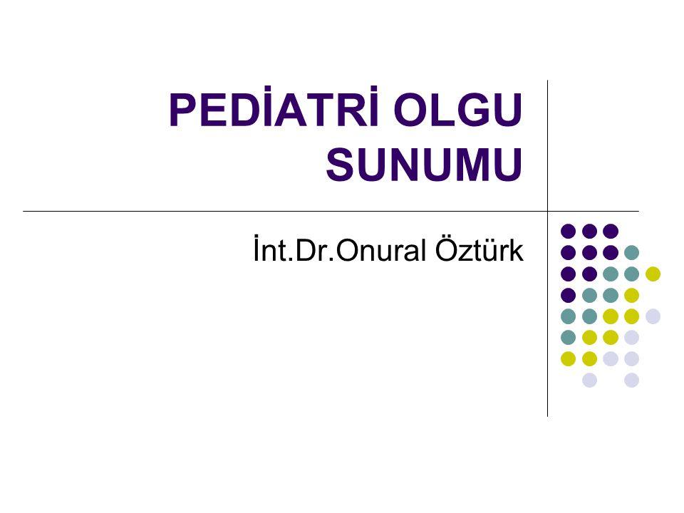 PEDİATRİ OLGU SUNUMU İnt.Dr.Onural Öztürk