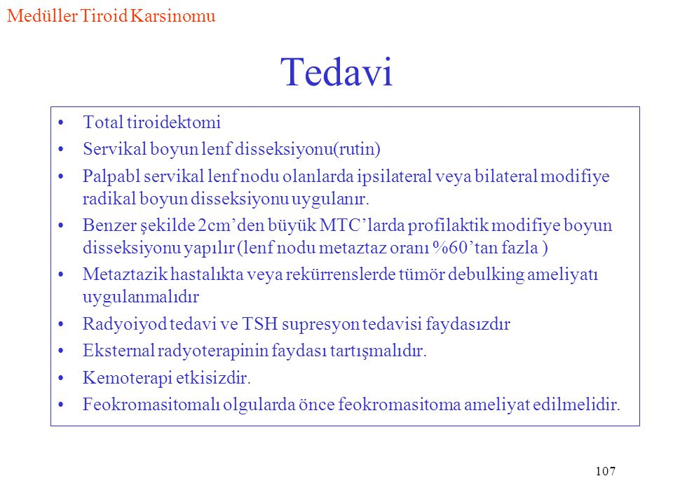 107 Tedavi Total tiroidektomi Servikal boyun lenf disseksiyonu(rutin) Palpabl servikal lenf nodu olanlarda ipsilateral veya bilateral modifiye radikal