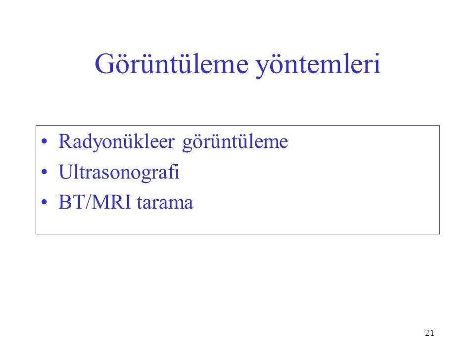 21 Görüntüleme yöntemleri Radyonükleer görüntüleme Ultrasonografi BT/MRI tarama