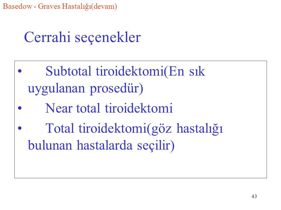 43 Cerrahi seçenekler Subtotal tiroidektomi(En sık uygulanan prosedür) Near total tiroidektomi Total tiroidektomi(göz hastalığı bulunan hastalarda seçilir) Basedow - Graves Hastalığı(devam)