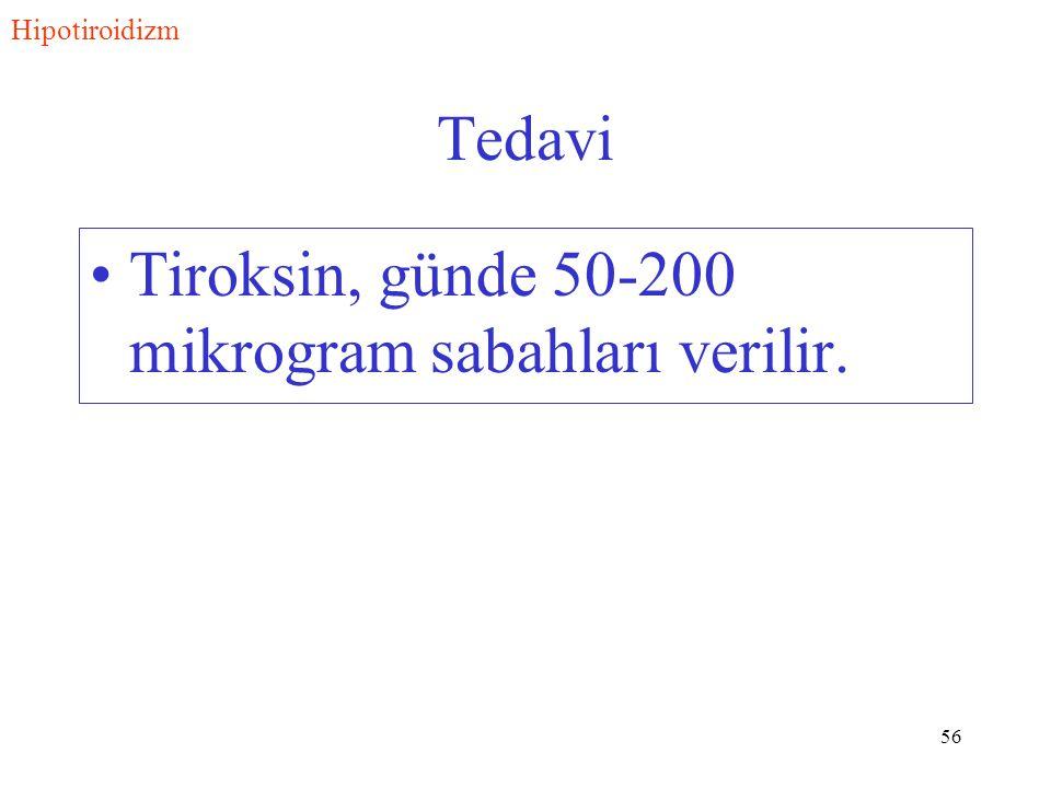 56 Tedavi Tiroksin, günde 50-200 mikrogram sabahları verilir. Hipotiroidizm