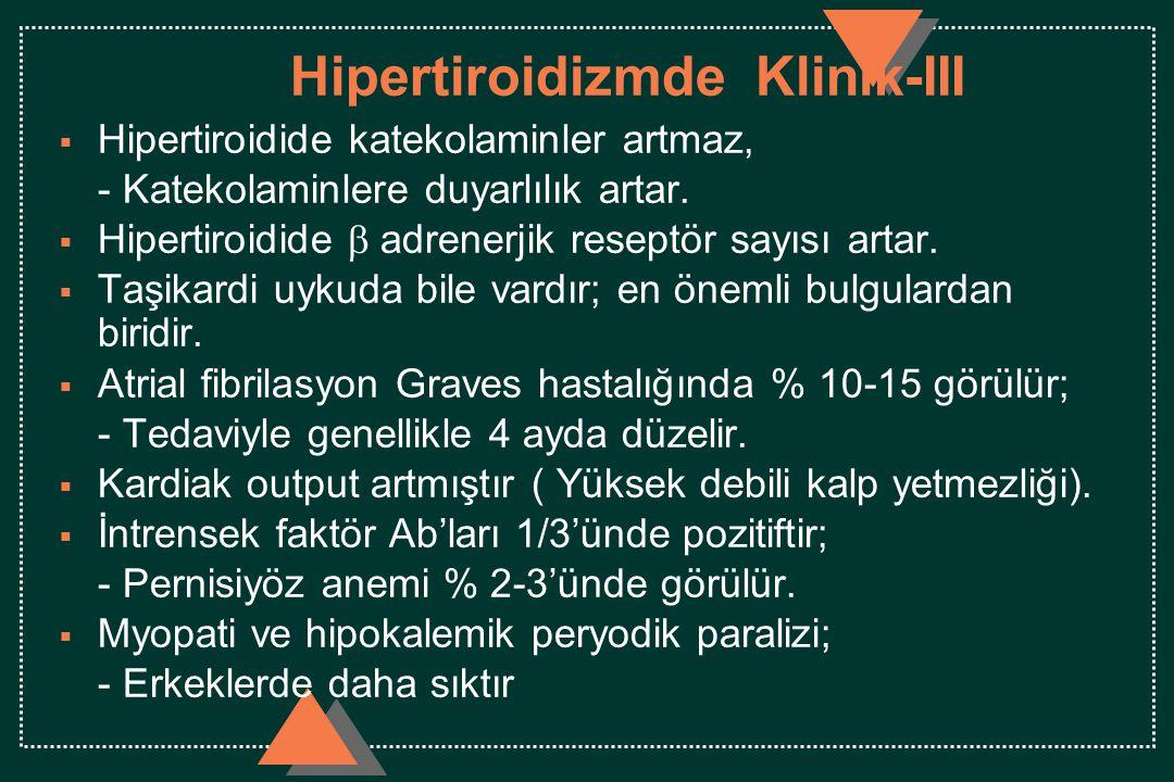Hipertiroidizmde Klinik-III  Hipertiroidide katekolaminler artmaz, - Katekolaminlere duyarlılık artar.  Hipertiroidide  adrenerjik reseptör sayıs