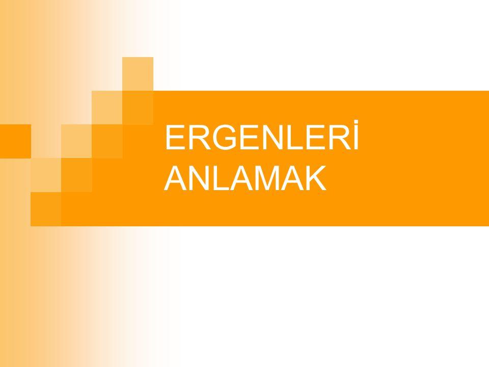 ERGENLERİ ANLAMAK