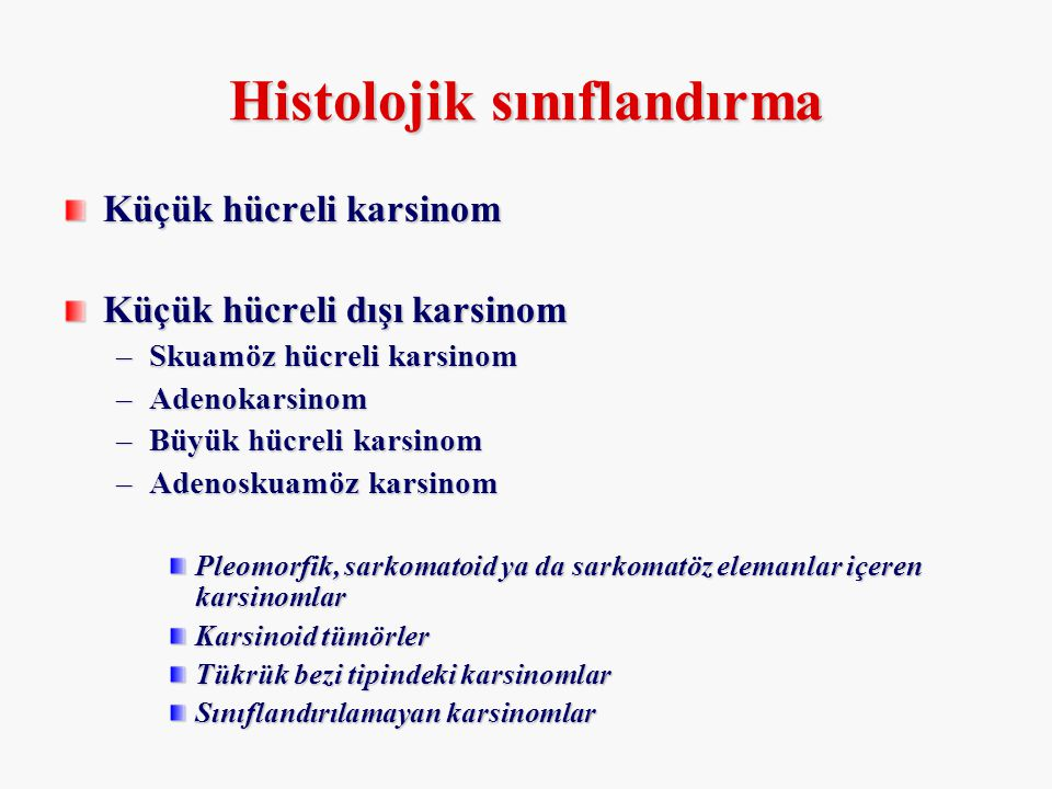 Histolojik sınıflandırma Küçük hücreli karsinom Küçük hücreli dışı karsinom –Skuamöz hücreli karsinom –Adenokarsinom –Büyük hücreli karsinom –Adenosku