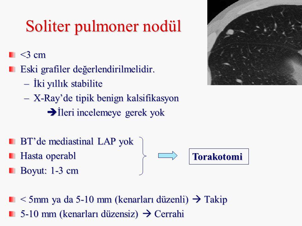 Soliter pulmoner nodül <3 cm Eski grafiler değerlendirilmelidir. –İki yıllık stabilite –X-Ray'de tipik benign kalsifikasyon  İleri incelemeye gerek y