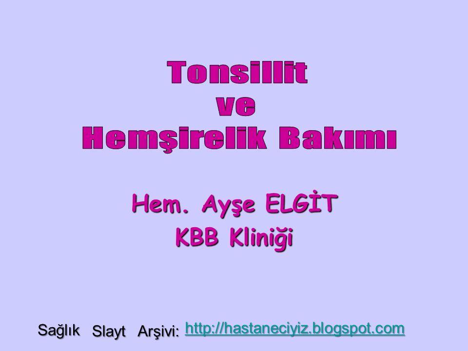 Hem. Ayşe ELGİT KBB Kliniği Sağlık Slayt Arşivi: http://hastaneciyiz.blogspot.com