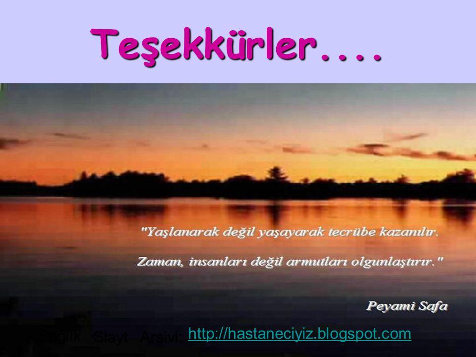 Teşekkürler.... Sağlık Slayt Arşivi: http://hastaneciyiz.blogspot.com